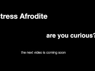 Mistress Afrodite coming soon…